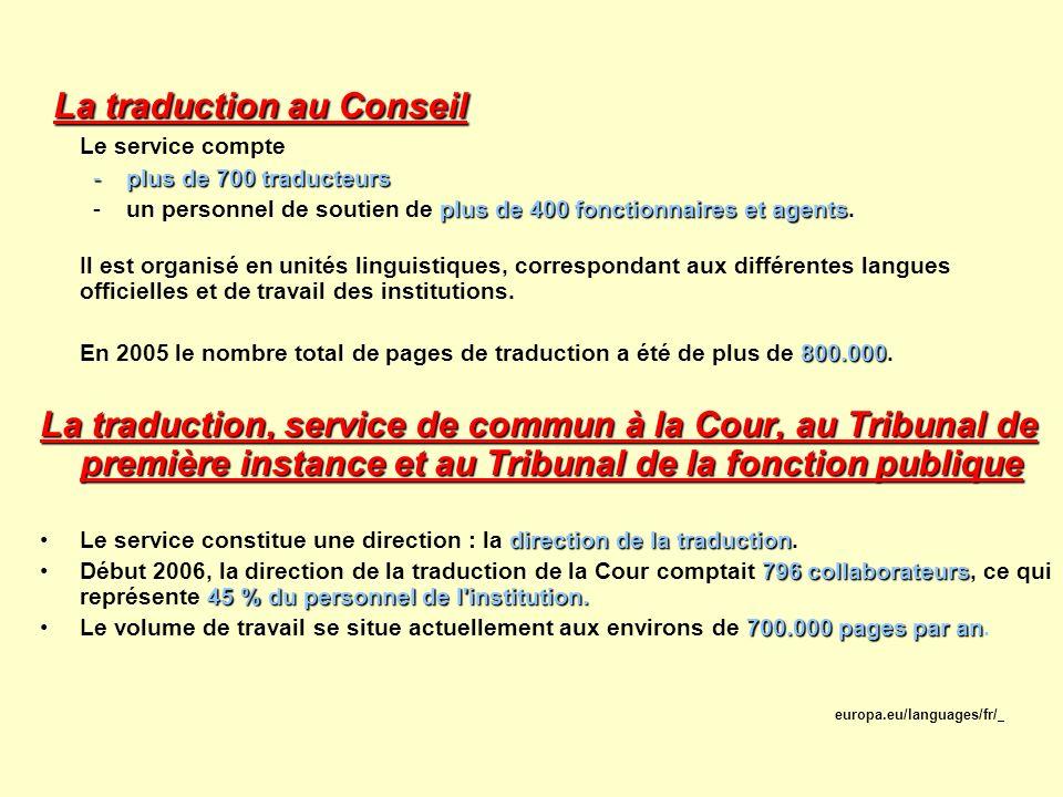 La traduction au Conseil Le service compte -plus de 700 traducteurs plus de 400 fonctionnaires et agents. -un personnel de soutien de plus de 400 fonc