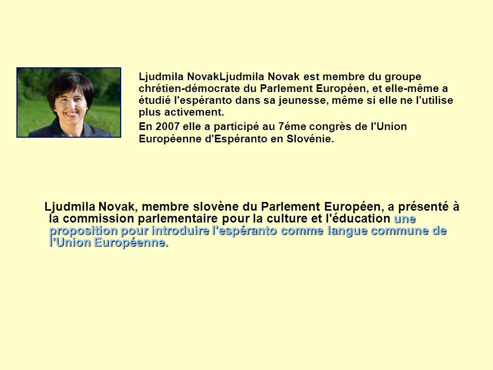 une proposition pour introduire l'espéranto comme langue commune de l'Union Européenne. Ljudmila Novak, membre slovène du Parlement Européen, a présen