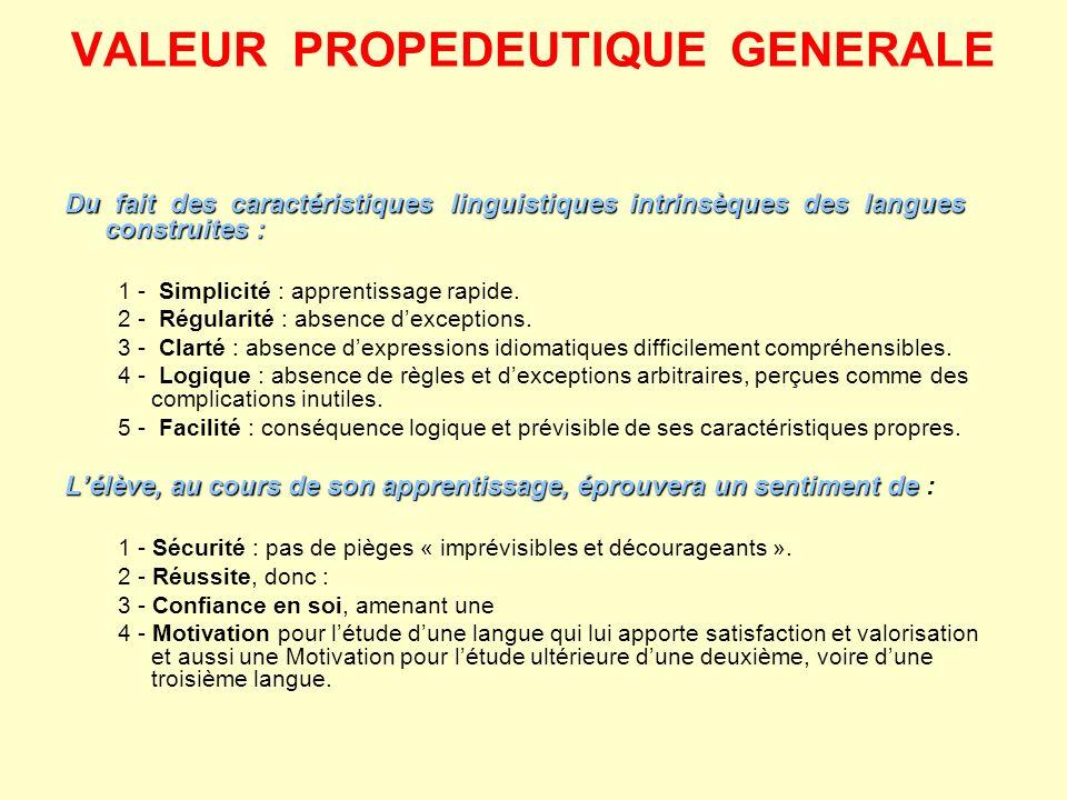 VALEUR PROPEDEUTIQUE GENERALE Du fait des caractéristiques linguistiques intrinsèques des langues construites : 1 - Simplicité : apprentissage rapide.