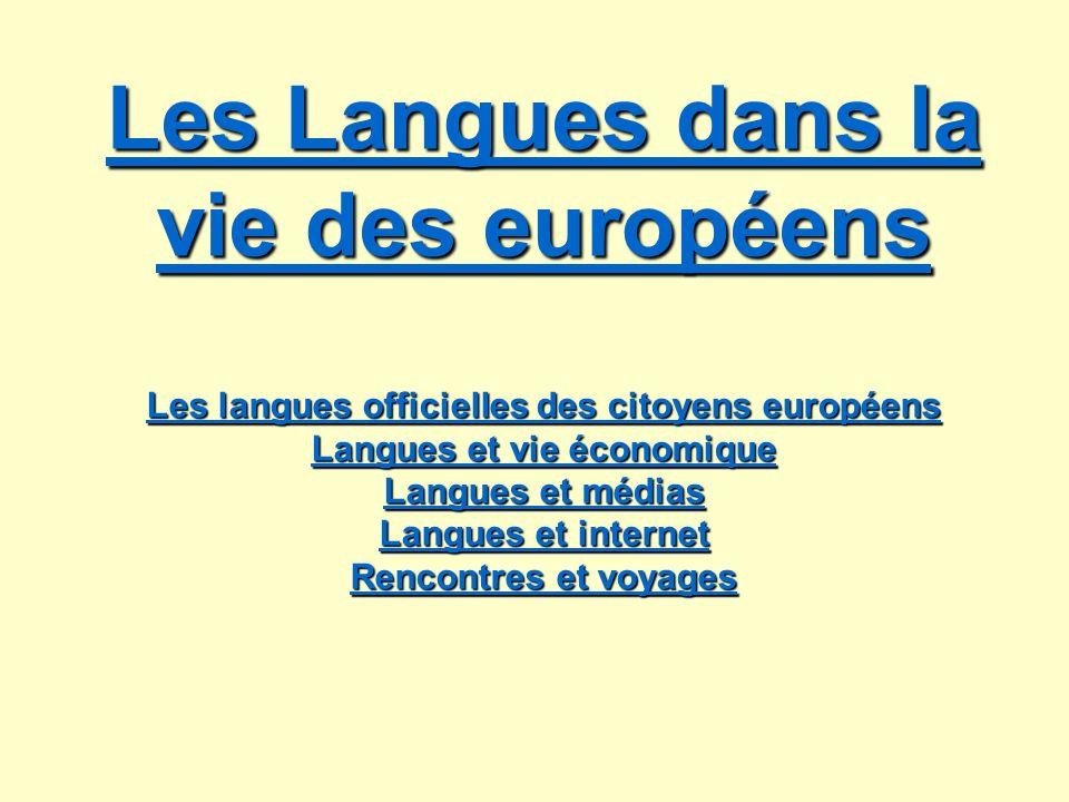 Les Langues dans la vie des européens Les langues officielles des citoyens européens Langues et vie économique Langues et médias Langues et internet R