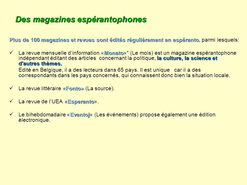 Des magazines espérantophones Plus de 100 magazines et revues sont édités régulièrement en espéranto Plus de 100 magazines et revues sont édités régul