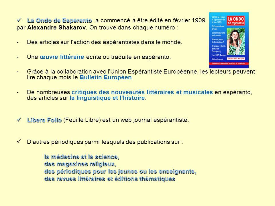 La Ondo de Esperanto La Ondo de Esperanto a commencé à être édité en février 1909 par Alexandre Shakarov. On trouve dans chaque numéro : -Des articles