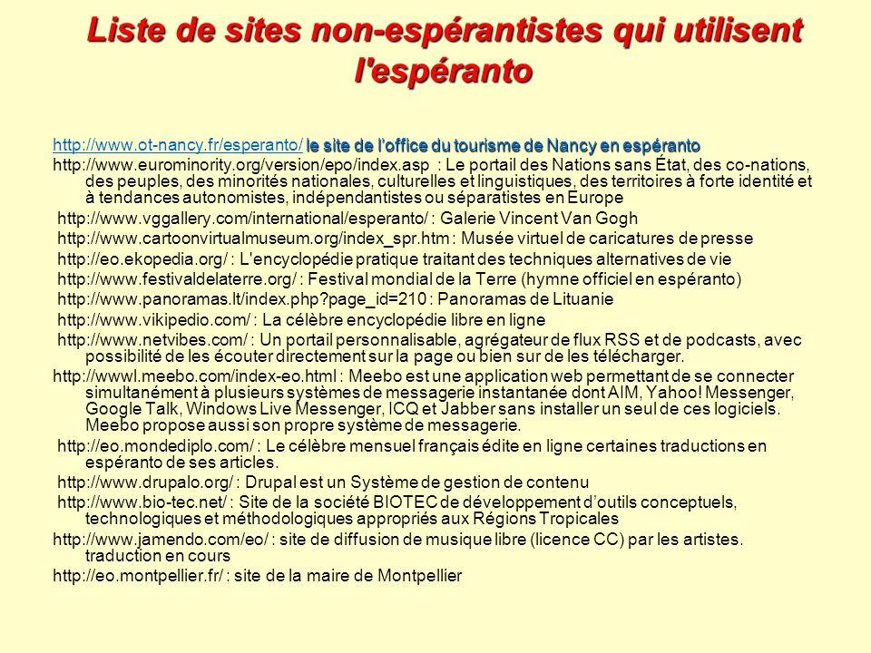 Liste de sites non-espérantistes qui utilisent l'espéranto le site de loffice du tourisme de Nancy en espéranto http://www.ot-nancy.fr/esperanto/ le s