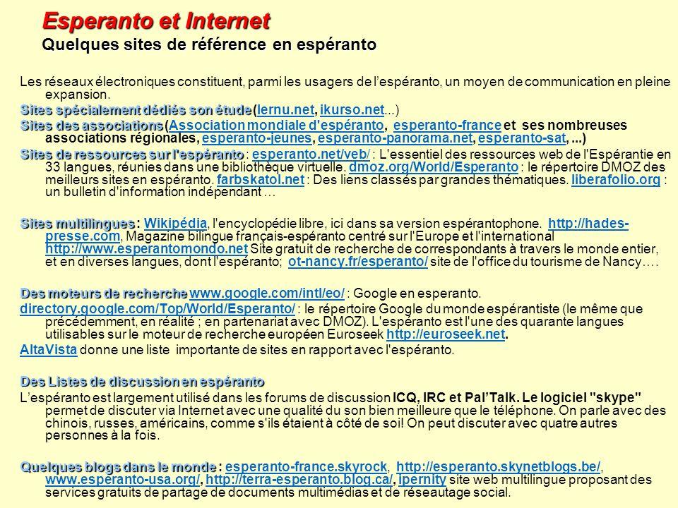 Les réseaux électroniques constituent, parmi les usagers de lespéranto, un moyen de communication en pleine expansion. Sites spécialement dédiés son é