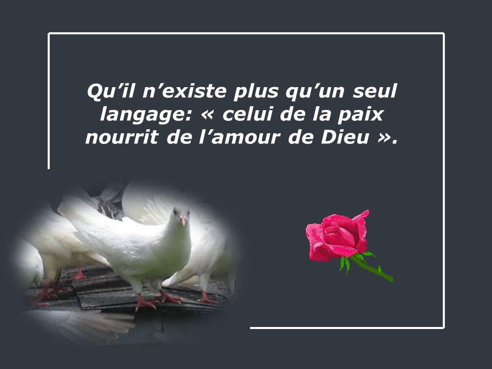 Quil nexiste plus quun seul langage: « celui de la paix nourrit de lamour de Dieu ».