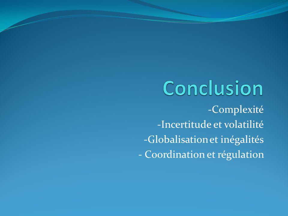 -Complexité -Incertitude et volatilité -Globalisation et inégalités - Coordination et régulation