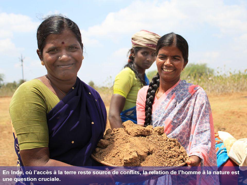 En Inde, où laccès à la terre reste source de conflits, la relation de lhomme à la nature est une question cruciale.