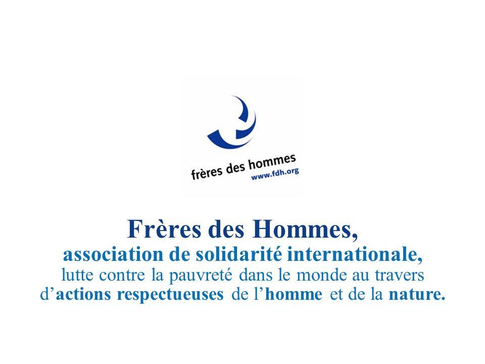 Frères des Hommes, association de solidarité internationale, lutte contre la pauvreté dans le monde au travers dactions respectueuses de lhomme et de