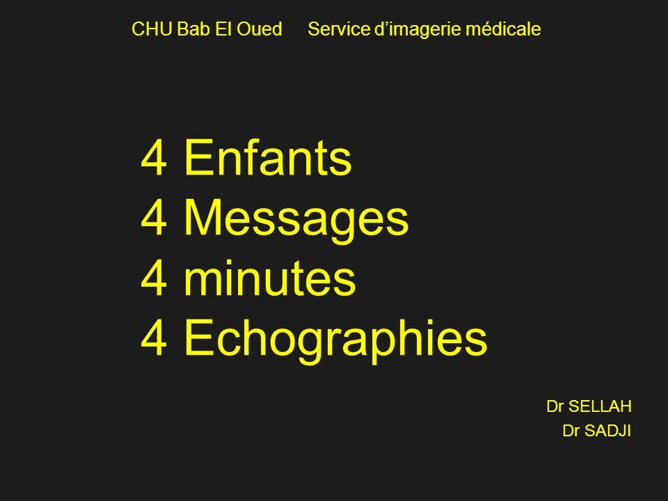 4 Enfants 4 Messages 4 minutes 4 Echographies Dr SELLAH Dr SADJI CHU Bab El Oued Service dimagerie médicale