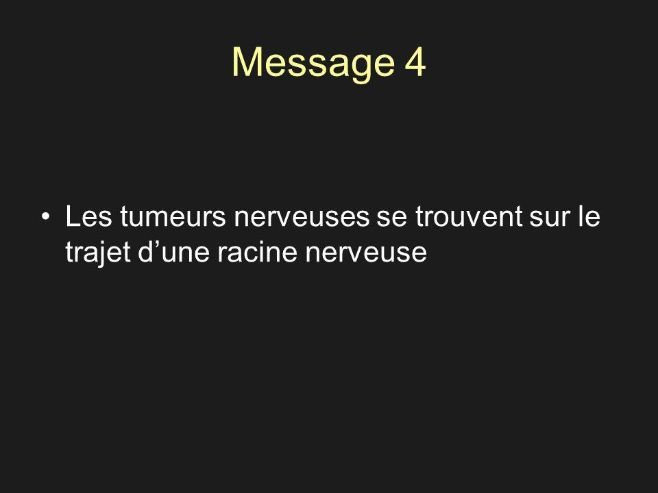 Message 4 Les tumeurs nerveuses se trouvent sur le trajet dune racine nerveuse