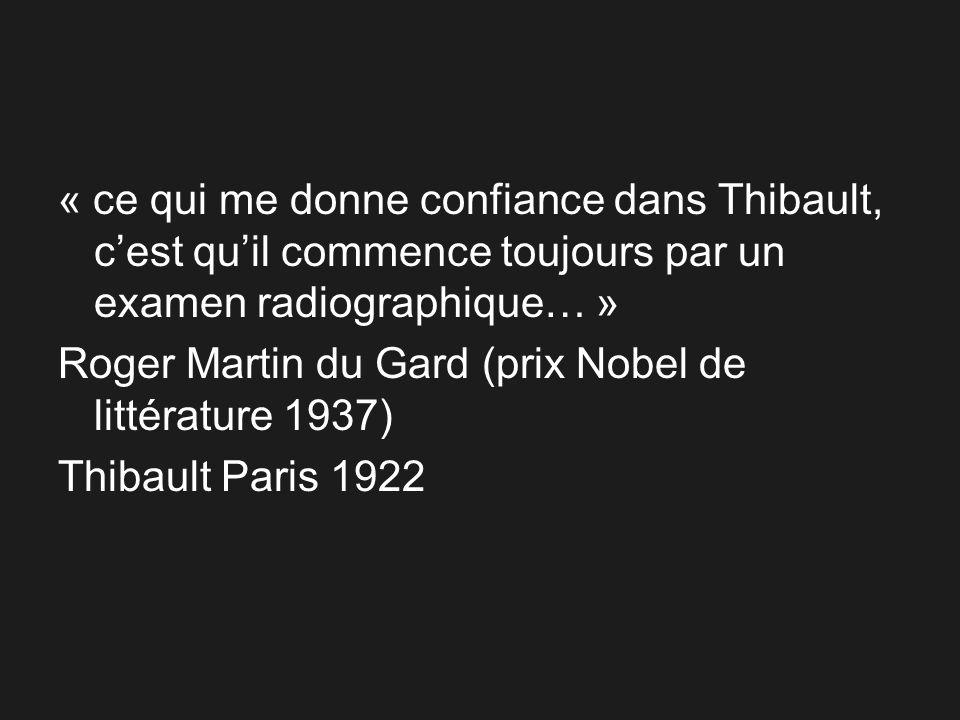 « ce qui me donne confiance dans Thibault, cest quil commence toujours par un examen radiographique… » Roger Martin du Gard (prix Nobel de littérature
