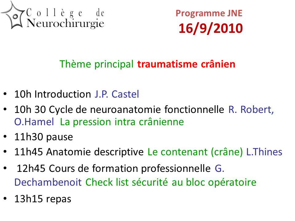 Programme JNE 16/9/2010 Thème principal traumatisme crânien 10h Introduction J.P. Castel 10h 30 Cycle de neuroanatomie fonctionnelle R. Robert, O.Hame