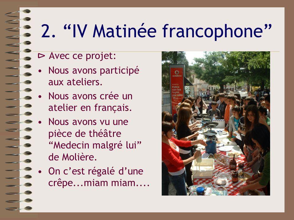 2. IV Matinée francophone Avec ce projet: Nous avons participé aux ateliers. Nous avons crée un atelier en français. Nous avons vu une pièce de théâtr