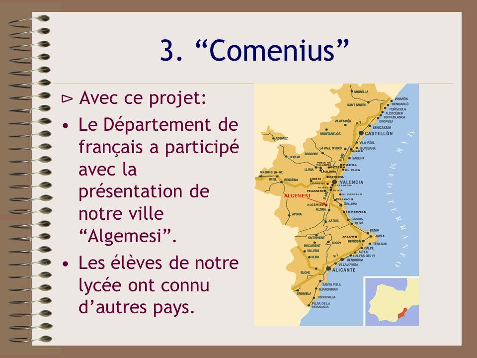 3. Comenius Avec ce projet: Le Département de français a participé avec la présentation de notre ville Algemesi. Les élèves de notre lycée ont connu d