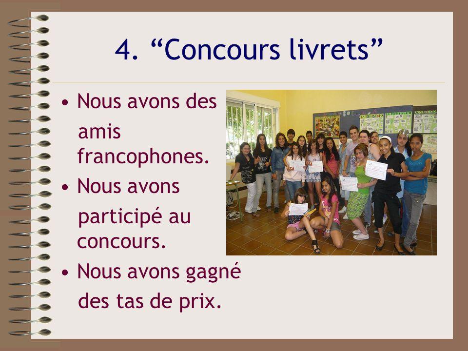 4. Concours livrets Nous avons des amis francophones. Nous avons participé au concours. Nous avons gagné des tas de prix.