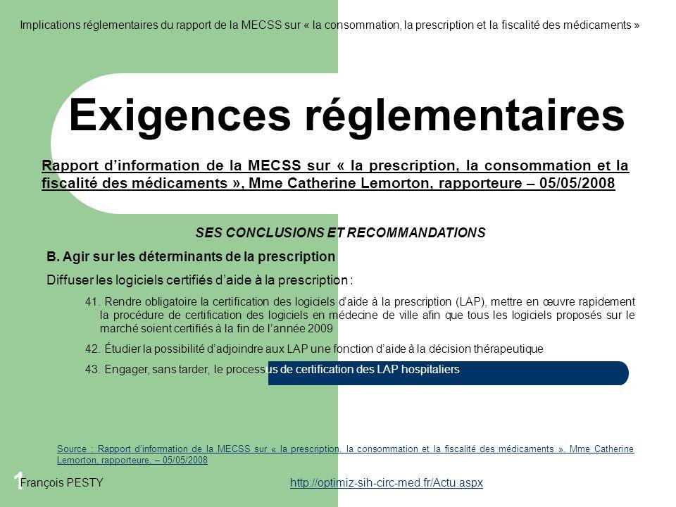 1 Exigences réglementaires François PESTYhttp://optimiz-sih-circ-med.fr/Actu.aspxhttp://optimiz-sih-circ-med.fr/Actu.aspx Implications réglementaires du rapport de la MECSS sur « la consommation, la prescription et la fiscalité des médicaments » SES CONCLUSIONS ET RECOMMANDATIONS B.