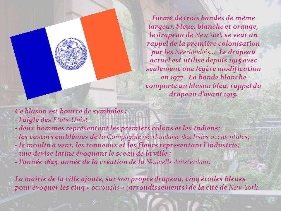 Formé de trois bandes de même largeur, bleue, blanche et orange, le drapeau de New York se veut un rappel de la première colonisation par les Néerlandais… Le drapeau actuel est utilisé depuis 1915 avec seulement une légère modification en 1977.