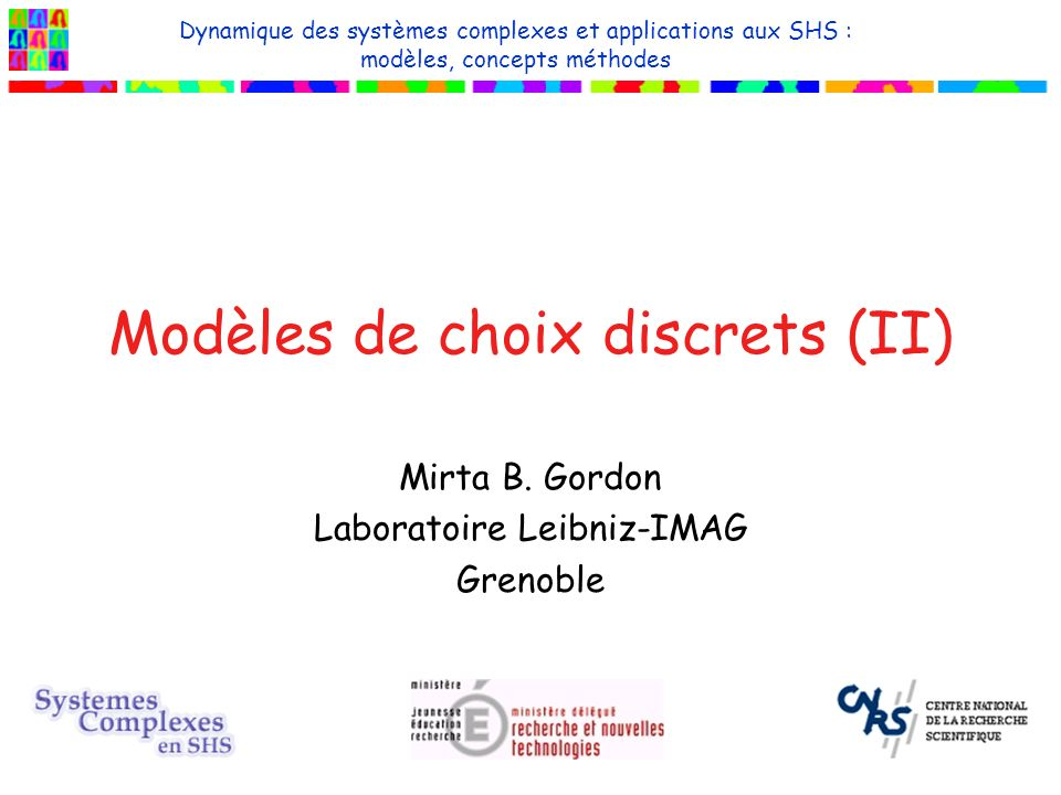 mars 2004mirta.gordon@imag.fr - Ecole CNRS Agay Systèmes Complexes SHS - choix discrets II2 plan introduction modèles en physique modèles en sciences sociales encore un modèle de Schelling .