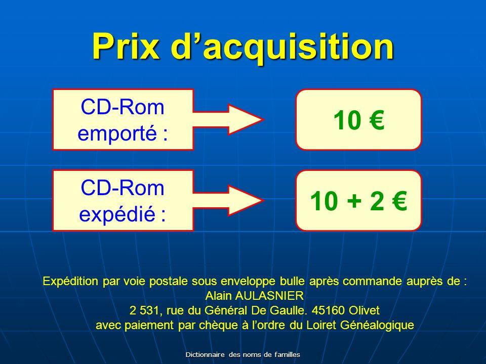 Dictionnaire des noms de familles Prix dacquisition CD-Rom emporté : 10 CD-Rom expédié : 10 + 2 Expédition par voie postale sous enveloppe bulle après commande auprès de : Alain AULASNIER 2 531, rue du Général De Gaulle.