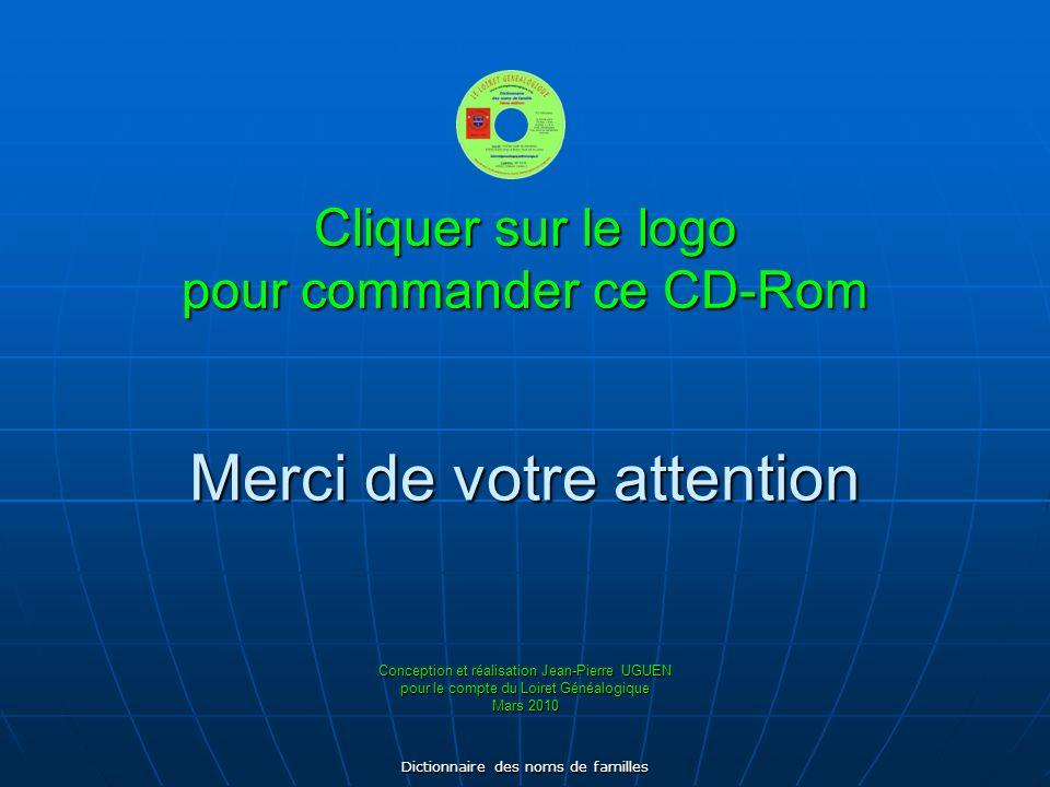 Dictionnaire des noms de familles Merci de votre attention Cliquer sur le logo pour commander ce CD-Rom Conception et réalisation Jean-Pierre UGUEN po