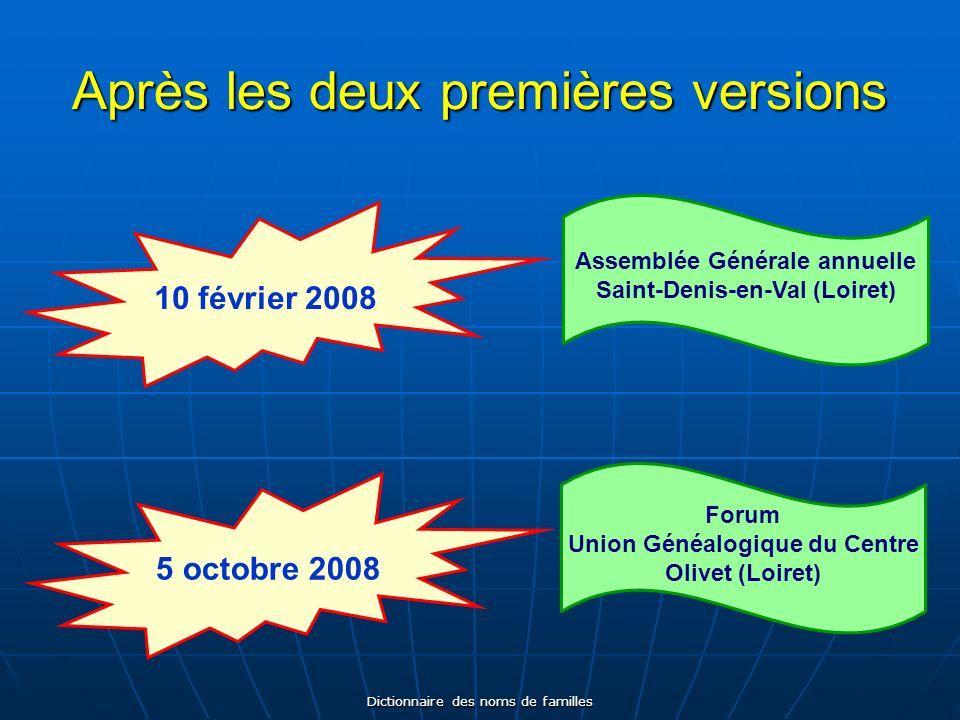 Dictionnaire des noms de familles Après les deux premières versions 10 février 2008 Forum Union Généalogique du Centre Olivet (Loiret) 5 octobre 2008 Assemblée Générale annuelle Saint-Denis-en-Val (Loiret)