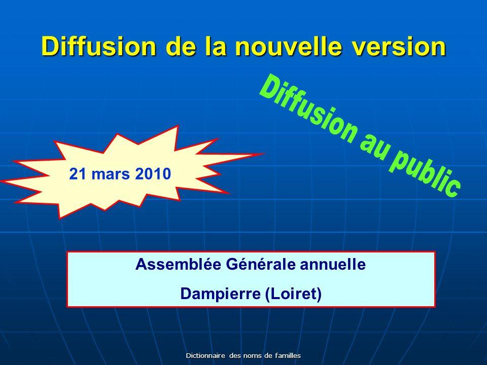 Dictionnaire des noms de familles Diffusion de la nouvelle version Assemblée Générale annuelle Dampierre (Loiret) 21 mars 2010