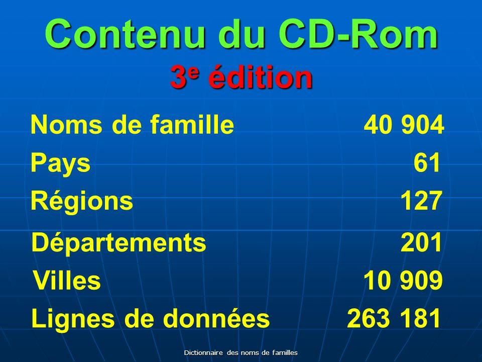 Dictionnaire des noms de familles Contenu du CD-Rom 3 e édition Noms de famille Pays Régions Départements Villes Lignes de données 40 904 61 127 201 2