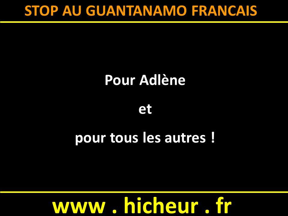 STOP AU GUANTANAMO FRANCAIS Pour Adlène et pour tous les autres !