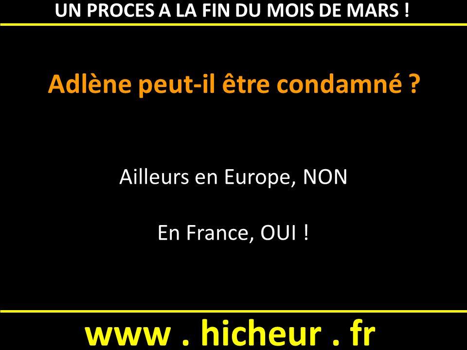 www. hicheur. fr Adlène peut-il être condamné . Ailleurs en Europe, NON En France, OUI .