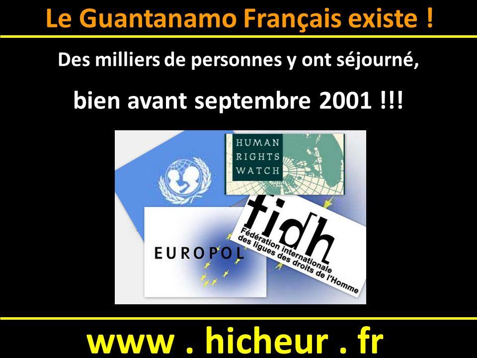 www. hicheur. fr Le Guantanamo Français existe .