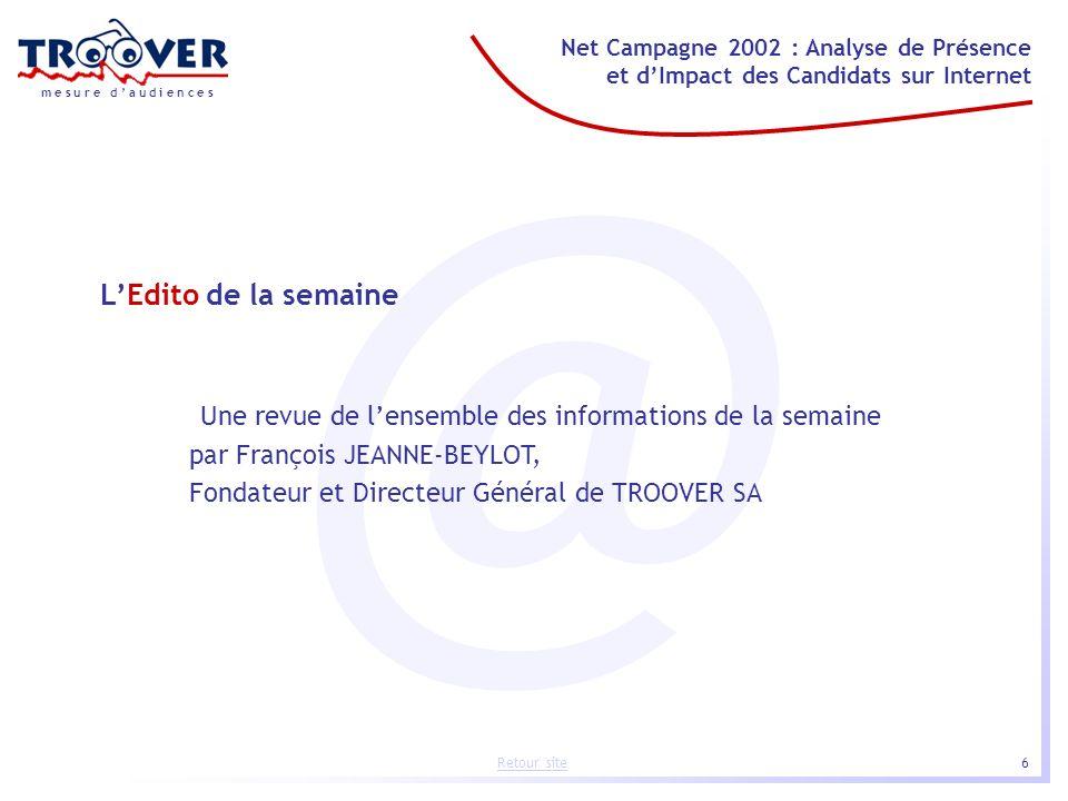 6 Net Campagne 2002 : Analyse de Présence et dImpact des Candidats sur Internet m e s u r e d a u d i e n c e s Retour site @ LEdito de la semaine Une