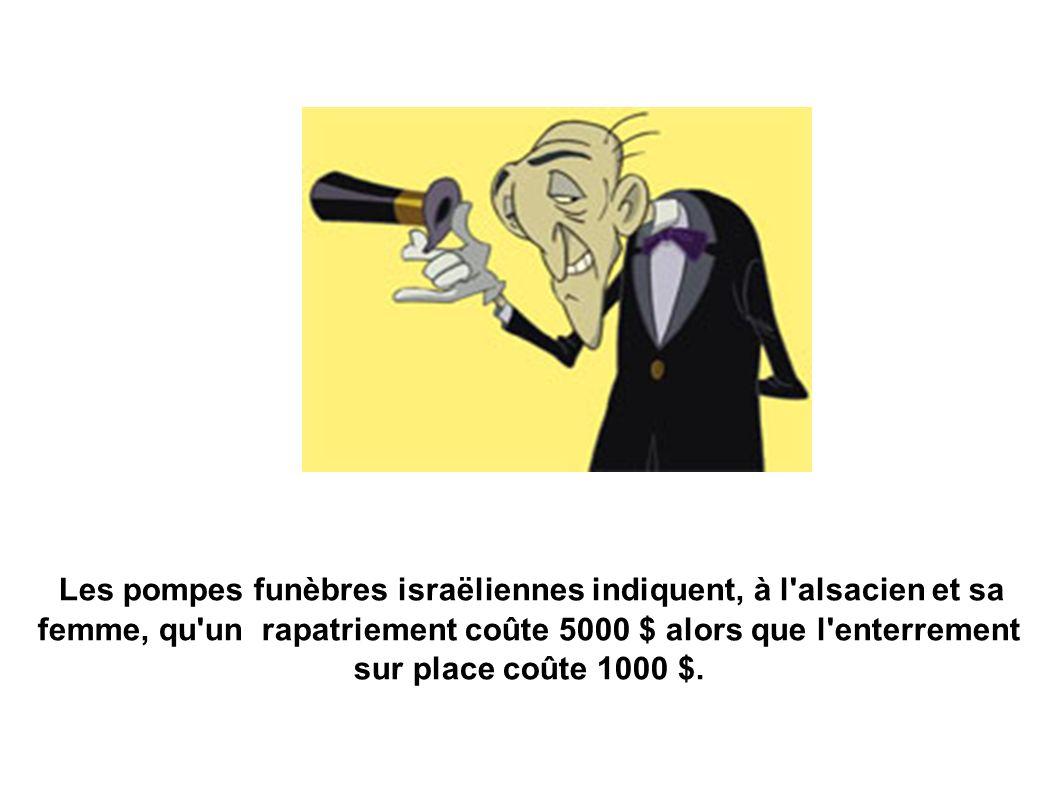 Les pompes funèbres israëliennes indiquent, à l alsacien et sa femme, qu un rapatriement coûte 5000 $ alors que l enterrement sur place coûte 1000 $.