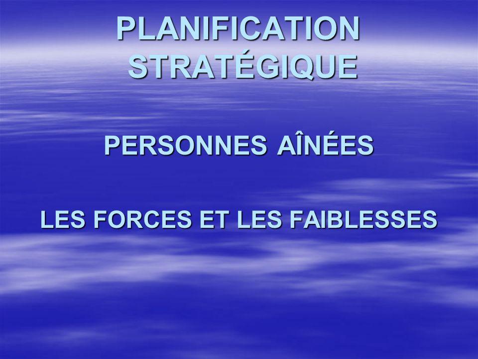 PLANIFICATION STRATÉGIQUE PERSONNES AÎNÉES LES FORCES ET LES FAIBLESSES