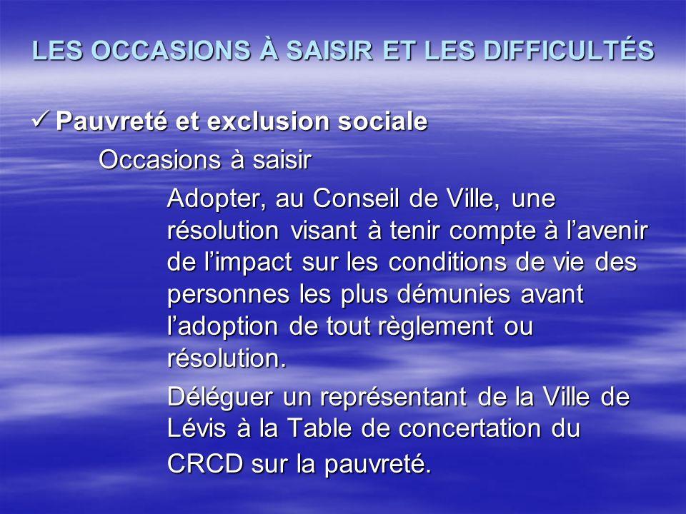 LES OCCASIONS À SAISIR ET LES DIFFICULTÉS Pauvreté et exclusion sociale Pauvreté et exclusion sociale Occasions à saisir Adopter, au Conseil de Ville,