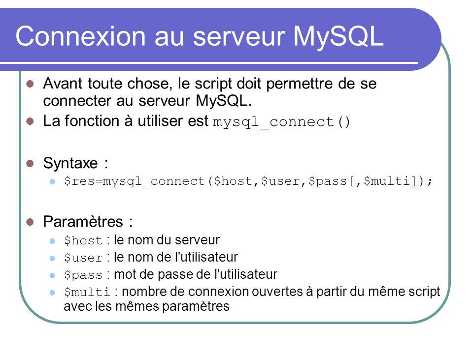 Connexion au serveur MySQL Avant toute chose, le script doit permettre de se connecter au serveur MySQL.