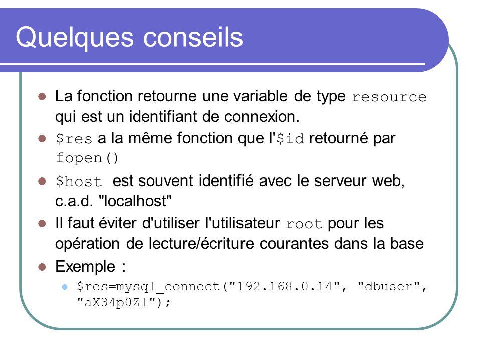 Quelques conseils La fonction retourne une variable de type resource qui est un identifiant de connexion.