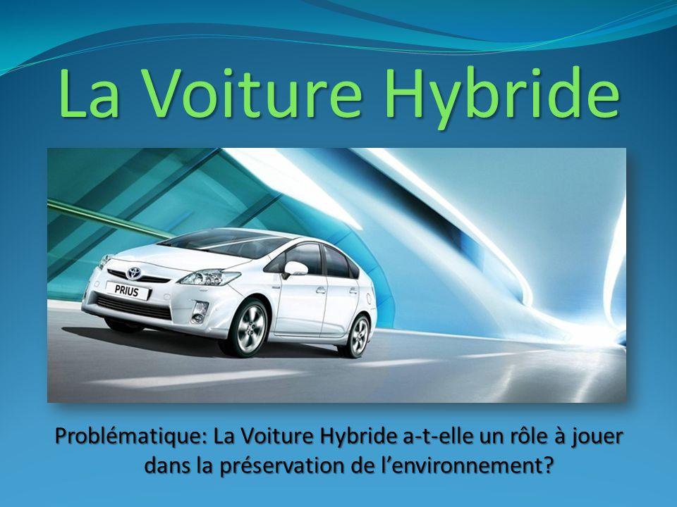 La Voiture Hybride Problématique: La Voiture Hybride a-t-elle un rôle à jouer dans la préservation de lenvironnement?