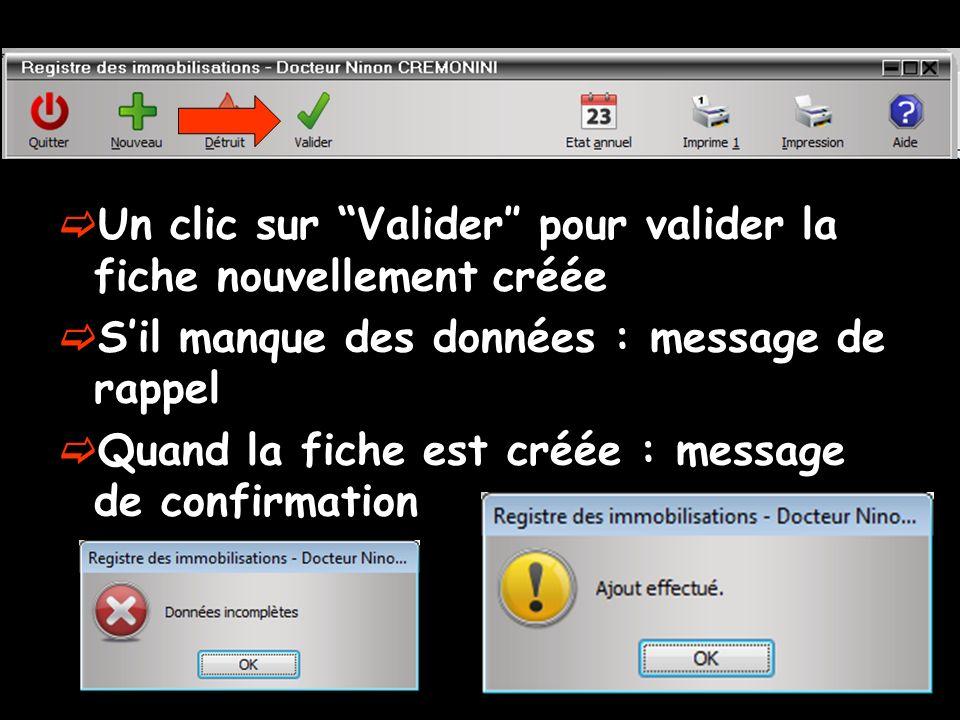 Un clic sur Valider pour valider la fiche nouvellement créée Sil manque des données : message de rappel Quand la fiche est créée : message de confirma