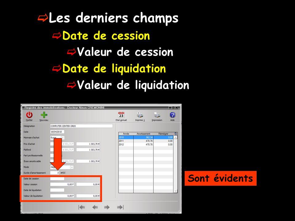 Les derniers champs Date de cession Valeur de cession Date de liquidation Valeur de liquidation Sont évidents