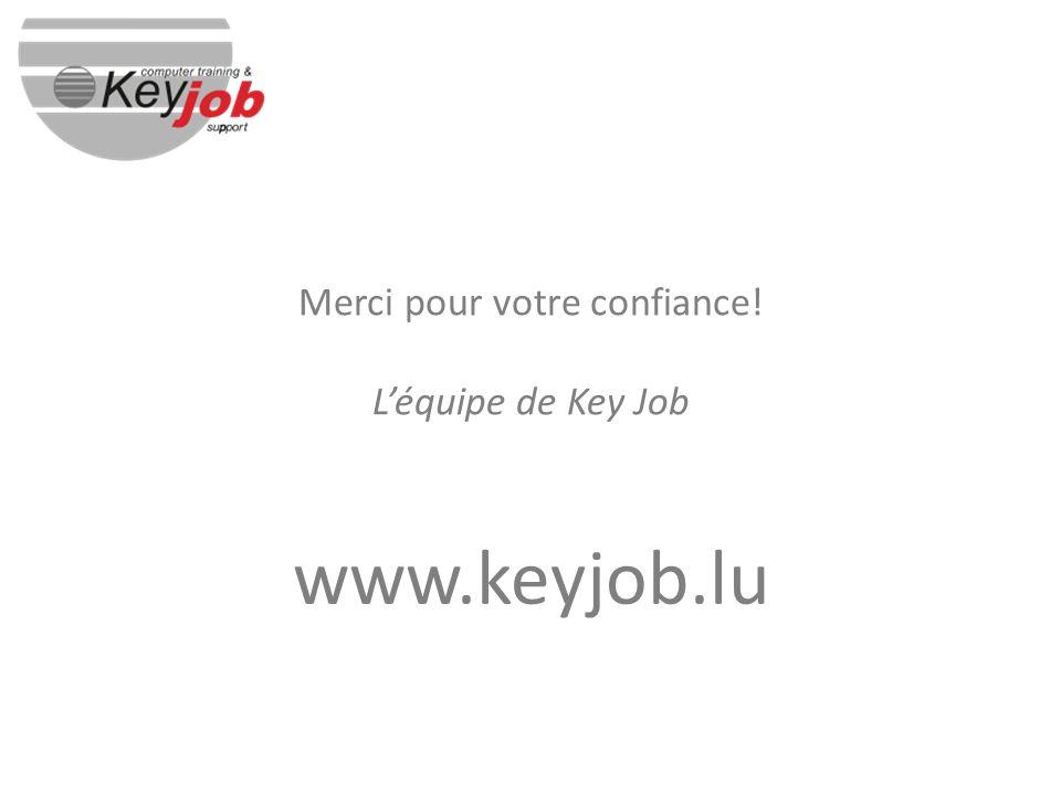 Merci pour votre confiance! Léquipe de Key Job www.keyjob.lu