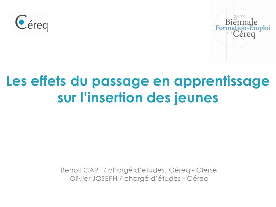 Les effets du passage en apprentissage sur linsertion des jeunes Benoit CART / chargé détudes, Céreq - Clersé Olivier JOSEPH / chargé détudes - Céreq
