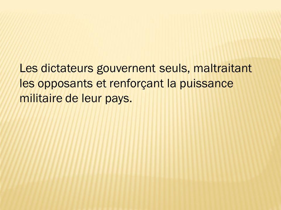 Les dictateurs gouvernent seuls, maltraitant les opposants et renforçant la puissance militaire de leur pays.