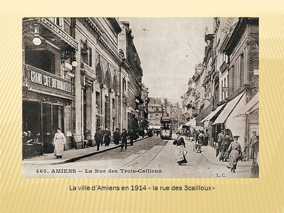 La ville dAmiens en 1914 « la rue des 3cailloux »