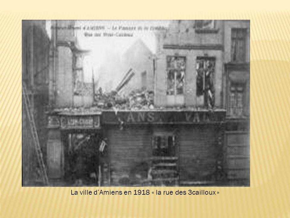 La ville dAmiens en 1918 « la rue des 3cailloux »