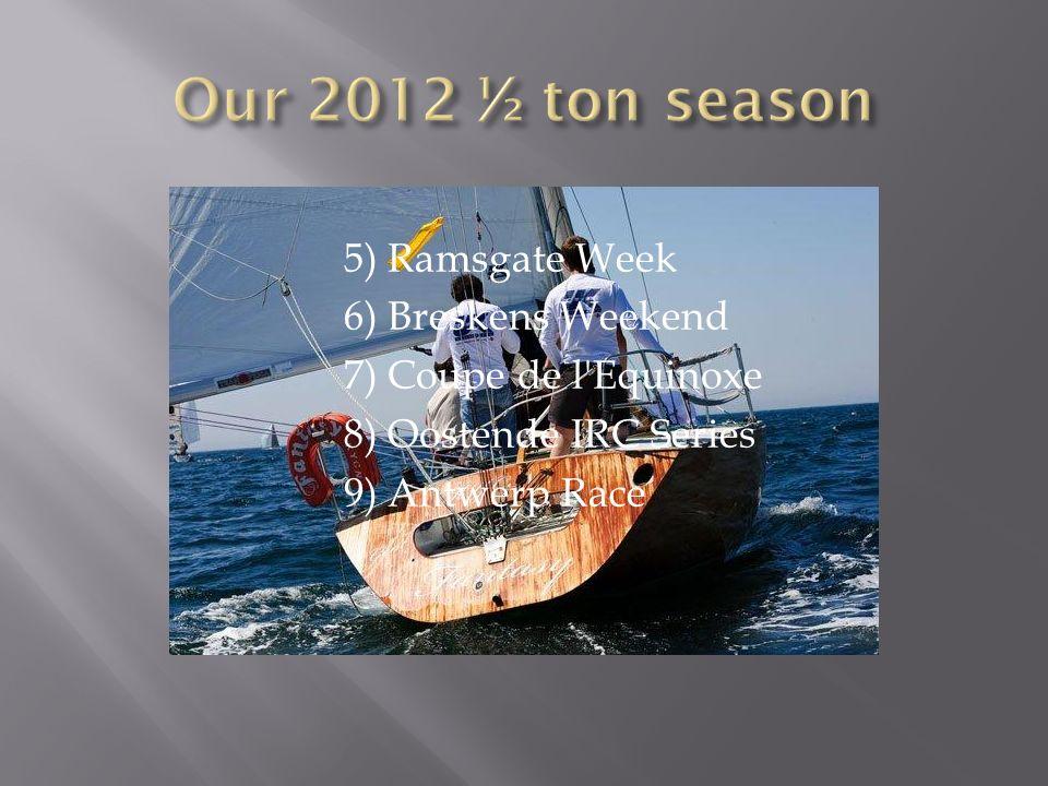 5) Ramsgate Week 6) Breskens Weekend 7) Coupe de l'Equinoxe 8) Oostende IRC Series 9) Antwerp Race