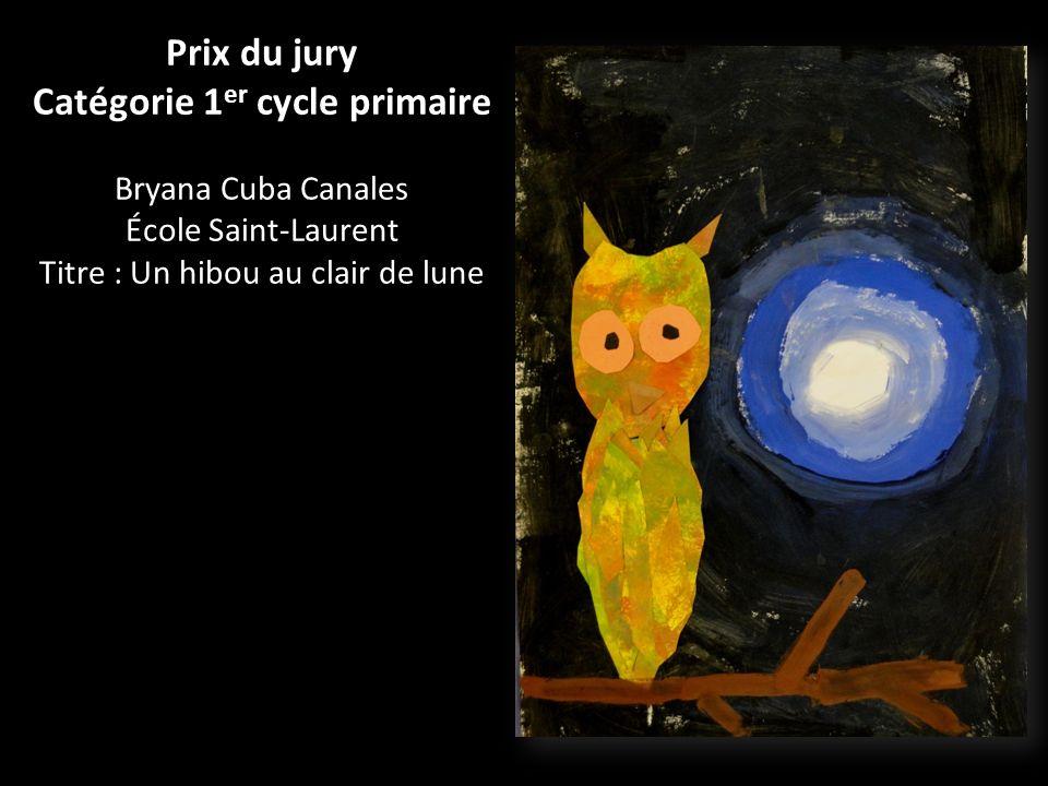 Prix du jury Catégorie 1 er cycle primaire Bryana Cuba Canales École Saint-Laurent Titre : Un hibou au clair de lune