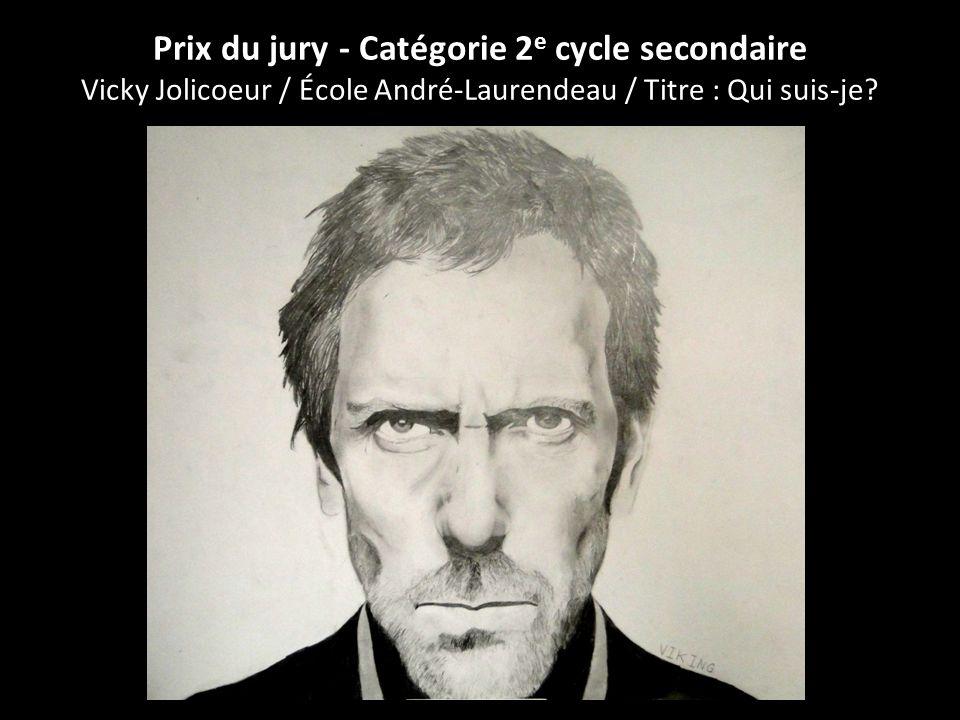 Prix du jury - Catégorie 2 e cycle secondaire Vicky Jolicoeur / École André-Laurendeau / Titre : Qui suis-je?