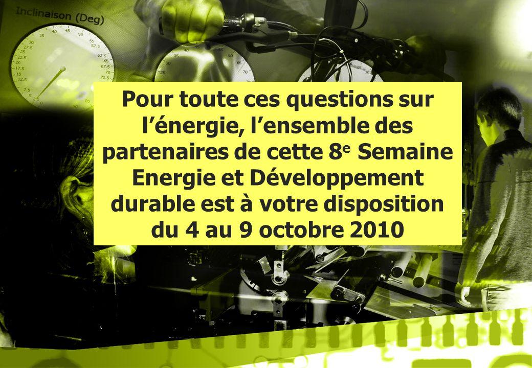Pour toute ces questions sur lénergie, lensemble des partenaires de cette 8 e Semaine Energie et Développement durable est à votre disposition du 4 au
