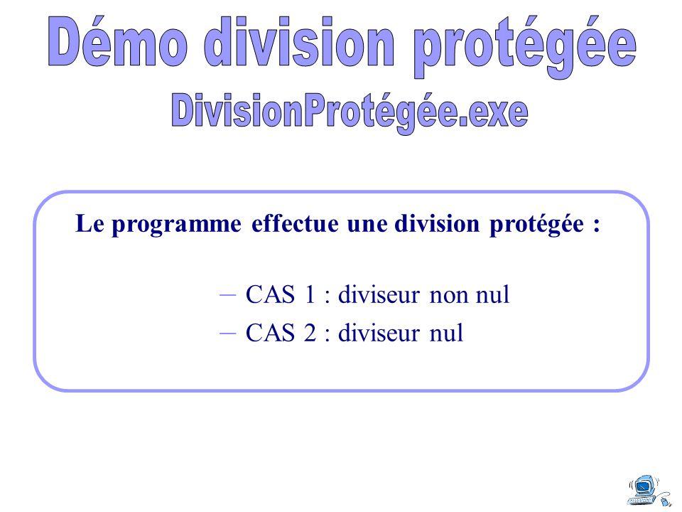 Le programme effectue une division protégée : – CAS 1 : diviseur non nul – CAS 2 : diviseur nul