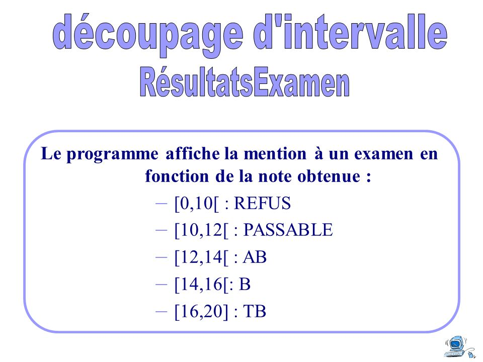 Le programme affiche la mention à un examen en fonction de la note obtenue : – [0,10[ : REFUS – [10,12[ : PASSABLE – [12,14[ : AB – [14,16[: B – [16,2